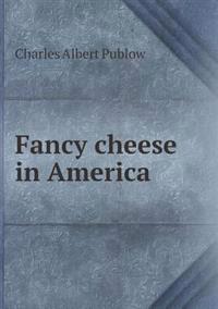 Fancy Cheese in America