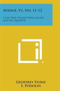 Avenue, V1, No. 11-12: I Saw Fair Chloris Walk Alone, and No Quarter
