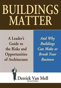 Buildings Matter: A Leader's Guide to the Risks and Opportunities of Architecture