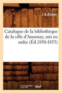 Catalogue de la Bibliotheque de la Ville D'Annonay, MIS En Ordre