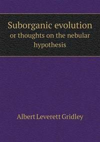 Suborganic Evolution or Thoughts on the Nebular Hypothesis