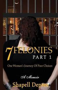 7 Felonies: One Woman's Journey of Poor Choices