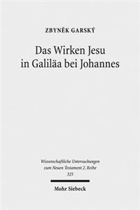 Das Wirken Jesu in Galilaa Bei Johannes: Eine Strukturale Analyse Der Intertextualitat Des Vierten Evangeliums Mit Den Synoptikern