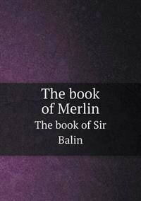 The Book of Merlin the Book of Sir Balin