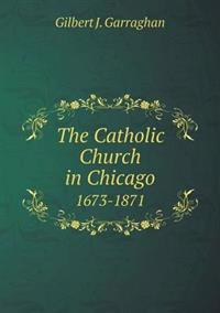 The Catholic Church in Chicago 1673-1871
