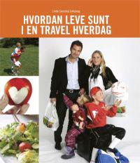 Hvordan leve sunt i en travel hverdag - Linda Gresstad Jarleskog pdf epub