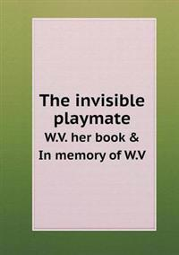The Invisible Playmate W.V. Her Book & in Memory of W.V