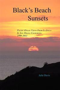 Black's Beach Sunsets: Pacific Ocean Views from La Jolla in San Diego, California: 1996-2011