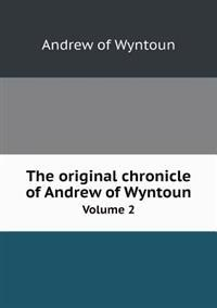 The Original Chronicle of Andrew of Wyntoun Volume 2