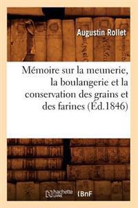 M�moire Sur La Meunerie, La Boulangerie Et La Conservation Des Grains Et Des Farines (�d.1846)