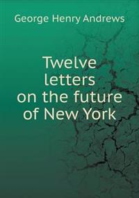 Twelve Letters on the Future of New York