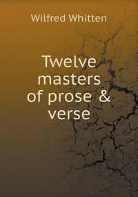 Twelve Masters of Prose & Verse