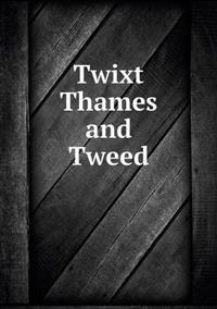 Twixt Thames and Tweed