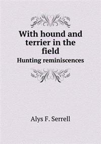 With Hound and Terrier in the Field Hunting Reminiscences
