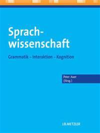 Sprachwissenschaft: Grammatik - Interaktion - Kognition