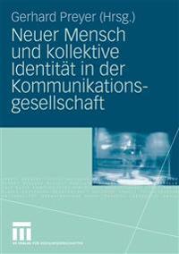 Neuer Mensch Und Kollektive Identität in Der Kommunikationsgesellschaft