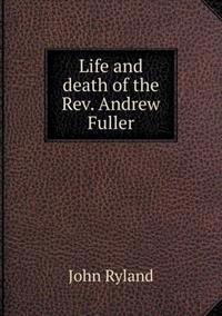 Life and Death of the REV. Andrew Fuller