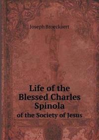 Life of the Blessed Charles Spinola of the Society of Jesus