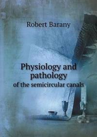 Physiology and Pathology of the Semicircular Canals