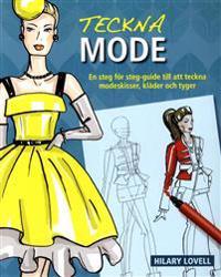 Teckna mode : en steg för steg-guide till att teckna modeskisser, kläder oc