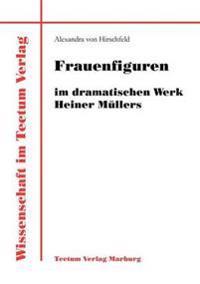 Frauenfiguren Im Dramatischen Werk Heiner M Llers