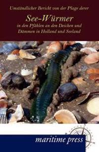 Umst ndlicher Bericht Von Der Plage Derer See-W rmer in Den Pf hlen an Den Deichen Und D mmen in Holland Und Seeland