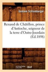 Renaud de Chatillon, Prince D'Antioche, Seigneur de la Terre D'Outre-Jourdain