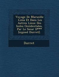 Voyage de Marseille Lima Et Dans Les Autres Lieux Des Indes Occidentales, Par Le Sieur D*** [Signed Durret].