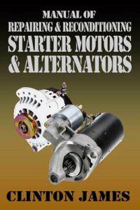 Manual of Repairing & Reconditioning Starter Motors and Alternators