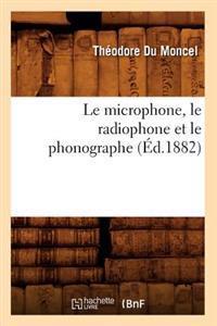 Le Microphone, Le Radiophone Et Le Phonographe (�d.1882)
