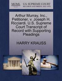 Arthur Murray, Inc., Petitioner, V. Joseph H. Ricciardi. U.S. Supreme Court Transcript of Record with Supporting Pleadings