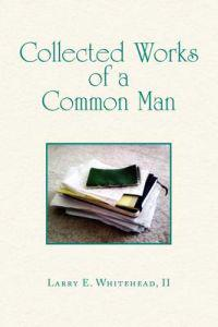 Collected Works of a Common Man