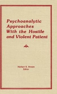 Psychoanalytic Approaches With the Hostile and Violent Patient