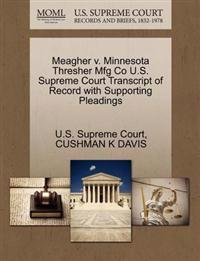Meagher V. Minnesota Thresher Mfg Co U.S. Supreme Court Transcript of Record with Supporting Pleadings