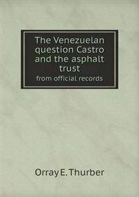 The Venezuelan Question Castro and the Asphalt Trust from Official Records