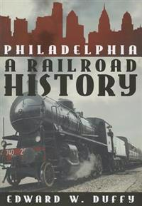 Philadelphia: A Railroad History