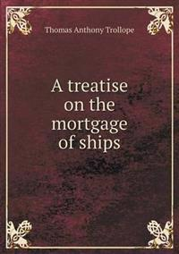 A Treatise on the Mortgage of Ships
