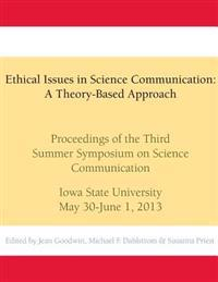 Ethical Issues in Science Communication: A Theory-Based Approach: Proceedings of the Third Summer Symposium on Science Communication, Iowa State Unive