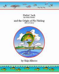 Fishin' Jack (the Fishin' Fanatic) and the Origin of Fly Fishing (the Reel Story)
