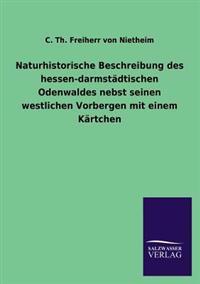 Naturhistorische Beschreibung Des Hessen-Darmstadtischen Odenwaldes Nebst Seinen Westlichen Vorbergen Mit Einem Kartchen