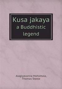 Kusa Jakaya a Buddhistic Legend