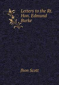 Letters to the Rt. Hon. Edmund Burke