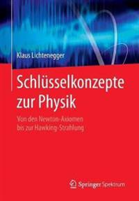 Schlusselkonzepte Zur Physik: Von Den Newton-Axiomen Bis Zur Hawking-Strahlung