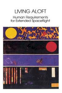 Living Aloft: Human Requirements for Extended Spaceflight