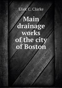 Main Drainage Works of the City of Boston