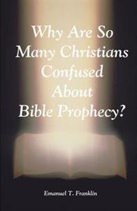 Why Are So Many Christians Confused about Bible Prophecy?
