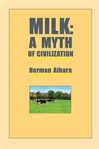 Milk: A Myth of Civilization