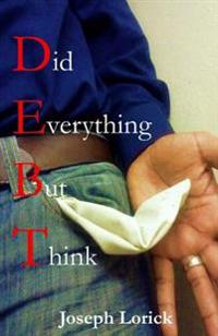 Did Everything But Think: D.E.B.T.