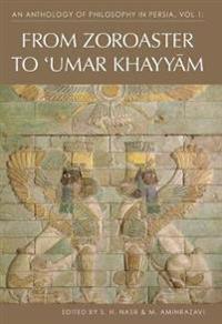 An Anthology of Philosophy in Persia Volume I: From Zoroaster to Umar Khayyam