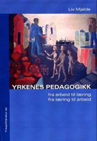 Yrkenes pedagogikk - Liv Mjelde | Ridgeroadrun.org